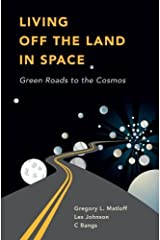 Living Off the Land in Space: Green Roads to the Cosmos Kindle Edition