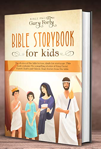 Bible Storybook For Kids: The Stories Of The Bible Heroes, Ideals For Every Age,This Book Contains The Compelling Stories Of King David; Daniel; Ruth; And Gideon. Real Stories From The -