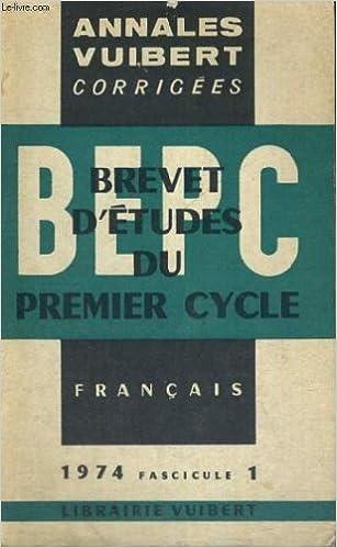 Ebook téléchargement facile Annales vuibert - bepc - brevet d'etudes du premier cycle - francais - 1974 - fascicule 1 PDF MOBI B004YZLK1K