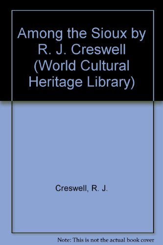 Among the Sioux by R. J. Creswell (World Cultural Heritage Library)