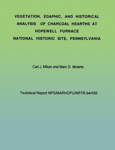 Download Vegetation, Edaphic, and Historical Analysis of Charcoal Hearths at Hopewell Furnace National Historical Site, Pennsylvania (Technical Report NPS/MARHOFU/NRTR-94/056) PDF