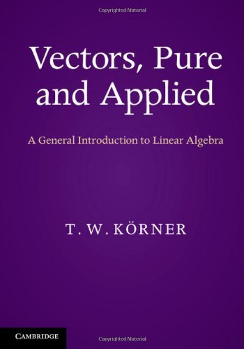 Vectors, Pure and Applied: A General Introduction to Linear Algebra by T. W. Körner, Publisher : Cambridge University Press