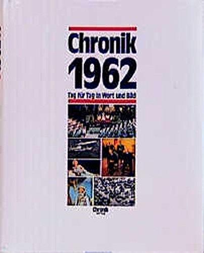 Chronik 1962 (Chronik / Bibliothek des 20. Jahrhunderts. Tag für Tag in Wort und Bild)