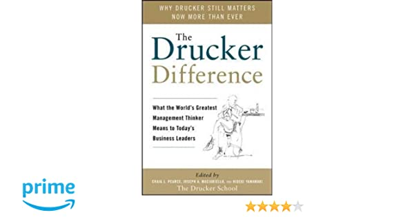 The Drucker Difference: What the Worlds Greatest Management Thinker Means to Todays Business Leaders
