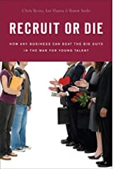 Recruit or Die: How Any Business Can Beat the Big Guys in the War for YoungTalent Hardcover