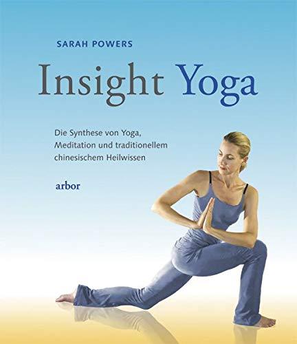 Insight-Yoga: Die Synthese von Yoga, Meditation und ...