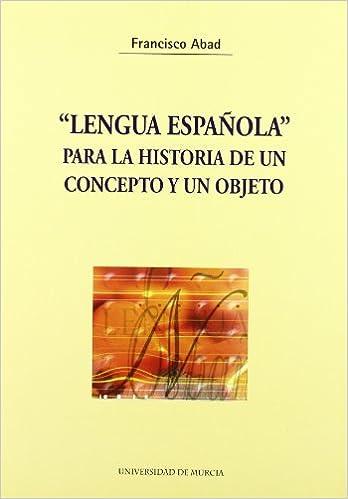 Lengua Española» para la Historia de Un Concepto y Un Objeto ...