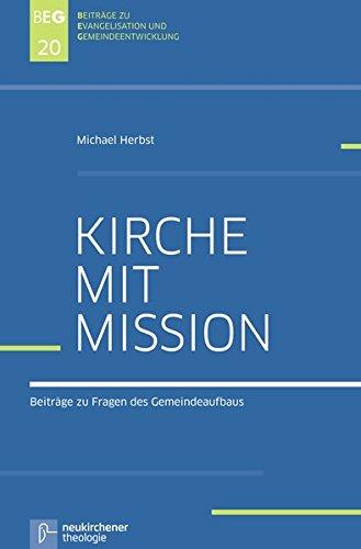 Kirche mit Mission: Gesammelte Beiträge zu Fragen des Gemeindeaufbaus (Beiträge zu Evangelisation und Gemeindeentwicklung)