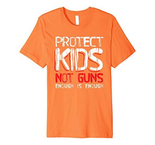 Anti Gun - Protect Kids Not Guns Enough Wear Orange Gun Violence Shirt
