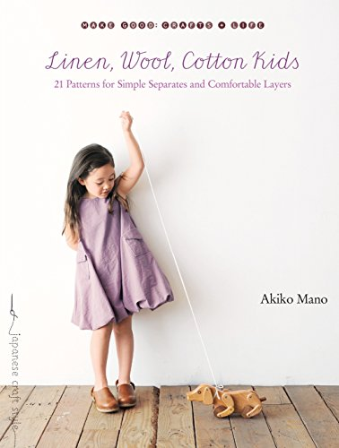 Linen, Wool, Cotton Kids: 21 Patterns for Simple Separates and Comfortable Layers (Make Good: Japanese Craft Style)