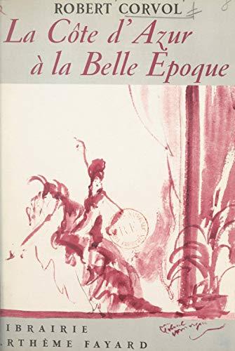 La Côte d'Azur à la Belle Époque (French Edition)