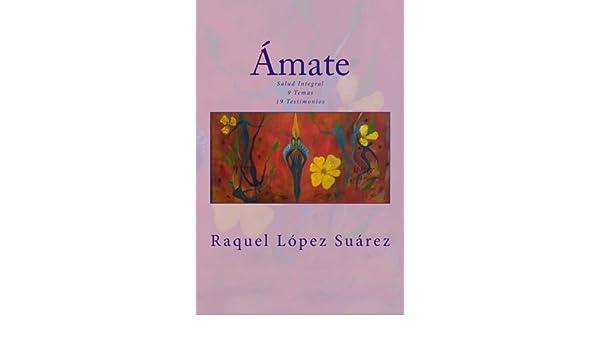 Amate: Salud Integral (Spanish Edition): Raquel Lopez Suarez ...