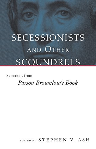 Secessionists and Other Scoundrels: Selections from Parson Brownlow's Book (Eisenhower Center Studies on War and Peace)