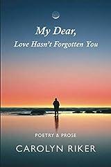 My Dear, Love Hasn't Forgotten You: Poetry & Prose Paperback