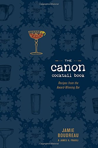 The Canon Cocktail Book: Recipes from the Award-Winning Bar by Jamie Boudreau, James O. Fraioli