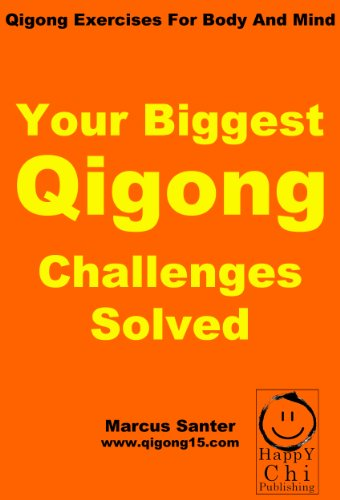 Your Biggest Qigong Challenges Solved (Qigong Exercises For Body And Mind)