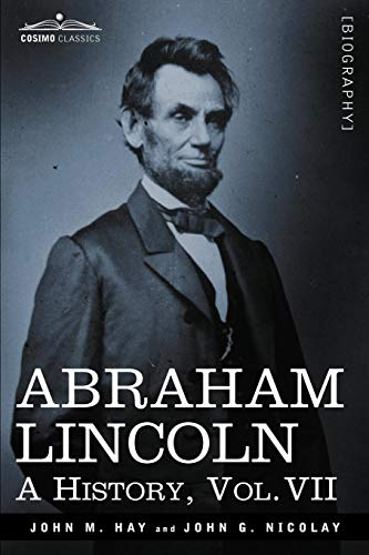 Abraham Lincoln: A History, Vol.VII (in 10 Volumes)