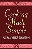 Cooking Made Simple, Melissa Weeks-Richardson, 162709380X