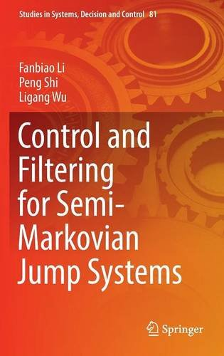 Control and Filtering for Semi-Markovian Jump Systems (Studies in Systems, Decision and Control)