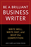 Be a Brilliant Business Writer: Write Well, Write Fast, and Whip the Competition (English Edition)