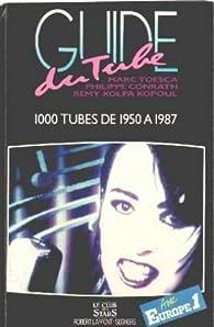 Guide du tube. 1000 tubes de 1950 à 1987 par Rémy Kolpa Kopoul