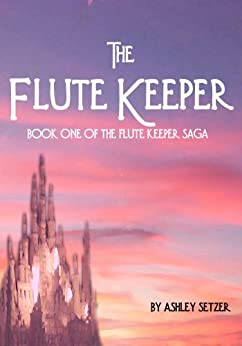 The Flute Keeper (The Flute Keeper Saga Book 1) by [Setzer, Ashley]
