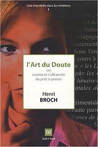 L'Art du Doute, ou comment s'affranchir du prêt-à-penser par Henri Broch