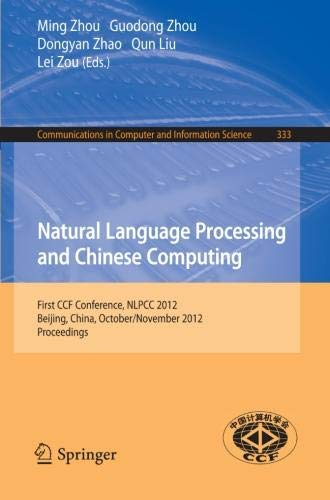 Natural Language Processing and Chinese Computing: First CCF Conference, NLPCC 2012, Beijing, China, October 31-November 5, 2012. Proceedings (Communications in Computer and Information Science) by Springer