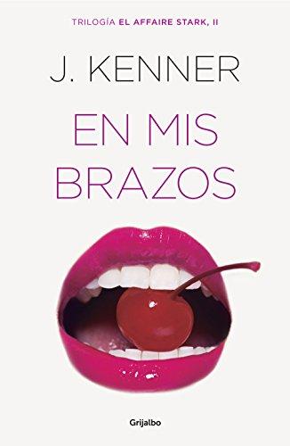 En mis brazos (El affaire Stark 2) (Spanish Edition)