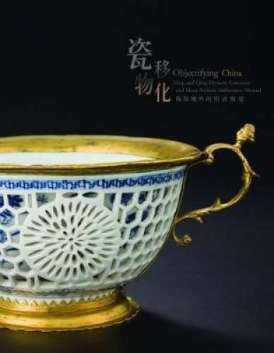 - Objectifying China: Ming and Qing Dynasty Ceramics and Their Stylistic Influences Abroad