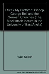I Seek My Brethren: Bishop George Bell and the German Churches (The Mackintosh lecture in the University of East Anglia)