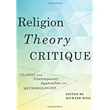 Religion, Theory, Critique: Classic and Contemporary Approaches and Methodologies