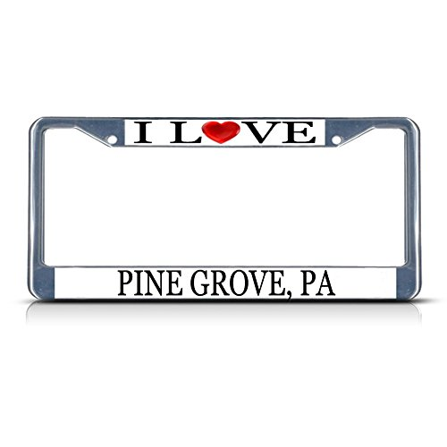 Sign Destination Metal License Plate Frame Solid Insert I Love Heart Pine Grove, Pa Car Auto Tag Holder - Chrome 2 Holes, One ()