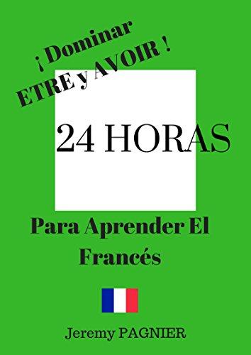 24 HORAS PARA APRENDER EL FRANCES: DOMINAR ETRE Y AVOIR (Spanish Edition)
