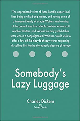 Somebodys Lazy Luggage: Charles Dickens, Twisted Classics ...