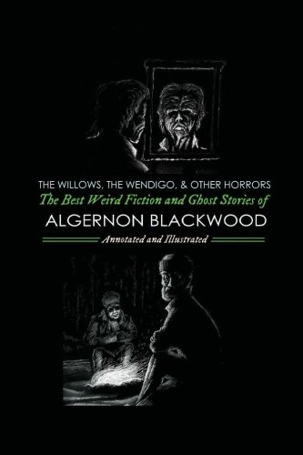 The Willows, The Wendigo, and Other Horrors: The Best Weird Fiction and Ghost Stories of Algernon Blackwood: Annotated and Illustrated Tales of (Oldstyle Tales Omnibuses) (Volume 2)