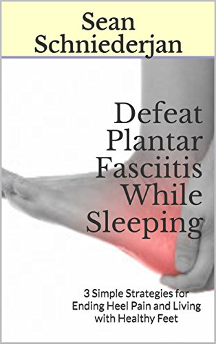 Plantar Fasciitis Self Muscle-Screen, Easy Corrective Exercises and Resourceful Environment Fixes: The New Strategy for Balanced, Pain-Free Heels and Feet