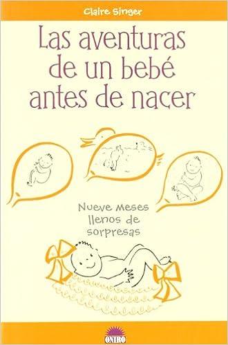 Las aventuras de un bebé antes de nacer: Nueve meses llenos ...