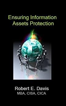 Ensuring Information Assets Protection by [Robert E., Davis MBA CISA CICA]