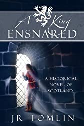 A King Ensnared, A Historical Novel of Scotland (The Stewart Chronicles Book 1)