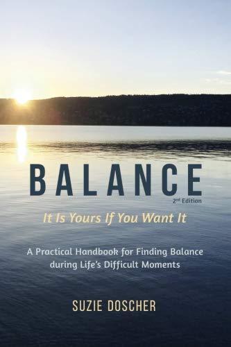 Balance: A Practical Handbook and Workbook for Finding Balance during Life