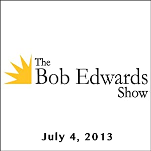 The Bob Edwards Show, Philip Furia, Nancy Groce, and Steve Winick, July 4, 2013 Radio/TV Program
