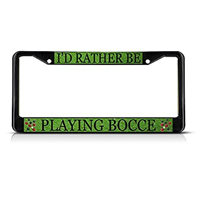 I'd Rather BE Playing Bocce Black Metal Heavy License Plate Frame Tag Border Perfect for Men Women Car garadge Decor