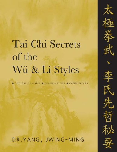 Tai Chi Secrets of the Wu & Li Styles: Chinese Classics, Translations, Commentary
