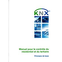 Manuel pour le contrôle du résidentiel et du tertiaire: (KNX Handbook -FR) (French Edition)