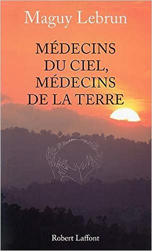 Médecins du ciel, médecins de la terre: Amazon.fr: LEBRUN, Maguy: Livres