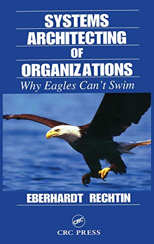 Systems Architecting of Organizations: Why Eagles Can't Swim (Systems Engineering)