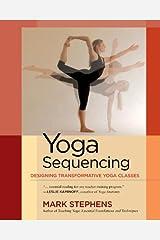 Yoga Sequencing: Designing Transformative Yoga Classes Kindle Edition