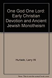 One God One Lord: Early Christian Devotion and Ancient Jewish Monotheism