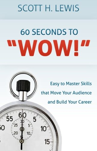 60 Seconds to Wow!: Easy to Master Skills that Move Your Audience and Build Your Career ePub fb2 book